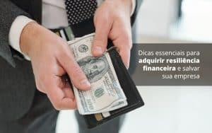 Dicas Essenciais Para Adquirir Resiliencia Financeira E Salvar Sua Empresa Post (1) Quero Montar Uma Empresa - Princípio Contabilidade Digital