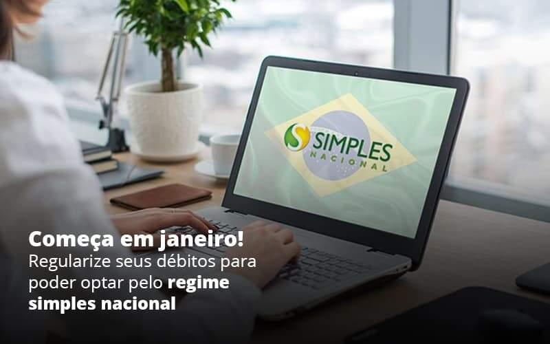 Comeca Em Janeiro Regularize Seus Debitos Para Optar Pelo Regime Simples Nacional Post 1 - Princípio Contabilidade Digital