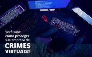 Como Proteger Sua Empresa De Crimes Virtuais - Princípio Contabilidade Digital