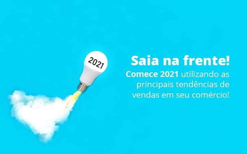 Saia Na Frente Comece 2021 Utilizando As Principais Tendencias De Vendas Em Seu Comercio Post 1 - Princípio Contabilidade Digital