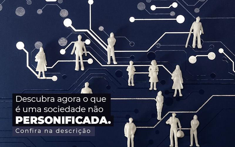 Descubra Agora O Que E Uma Sociedade Nao Personificada Post 1 - Princípio Contabilidade Digital
