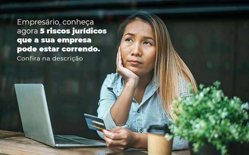 Empresario Conheca Agora 5 Riscos Juridicos Que A Sua Empres Pode Estar Correndo Post 2 - Princípio Contabilidade Digital