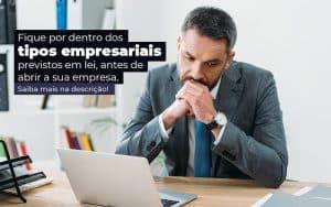 Fique Por Dentro Dos Tipos Empresariais Proevisto Em Lei Antes De Abrir A Sua Empresa Post - Princípio Contabilidade Digital