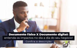 Documento Fisico X Documento Digital Entenda Os Impactos No Dia A Dia Do Seu Negocio Post 1 - Princípio Contabilidade Digital
