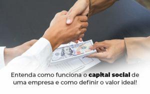 Entenda Como Funciona O Capital Social De Uma Empresa E Como Definir O Valor Ideal Blog 1 - Princípio Contabilidade Digital