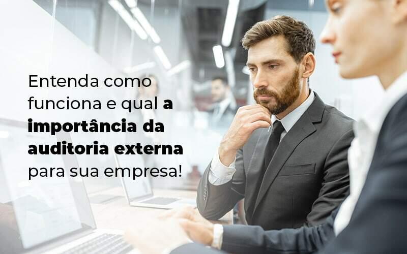 Entenda Como Funciona E Qual A Importancia Da Auditoria Externa Para Sua Empresa Blog 1 - Princípio Contabilidade Digital