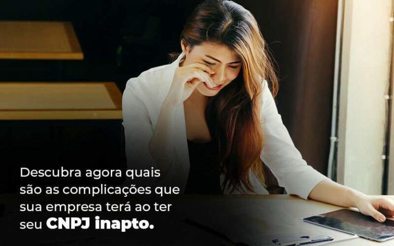 Descubra Agora Quais Sao As Complicacoes Que Sua Empresa Tera Ao Ter Seu Cnpj Inapto Blog 1 1 - Princípio Contabilidade Digital