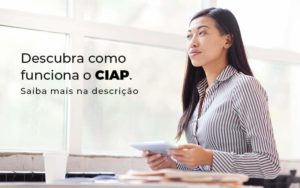 Descubra Como Funciona O Ciap Blog 1 - Princípio Contabilidade Digital